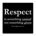 You deserve respect? Nope, you have to earn it.